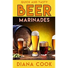 Quick and Tasty Beer Marinades: Top 50 Award-Winning Oktoberfest Beer Festival Recipes for Beef, Poultry, Pork, and Shrimp (all-purpose recipes)