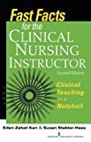 img - for Fast Facts for the Clinical Nursing Instructor: Clinical Teaching in a Nutshell, Second Edition book / textbook / text book