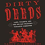 Dirty Deeds: Land, Violence, and the 1856 San Francisco Vigilance Committee | Nancy J. Taniguchi