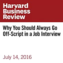 Why You Should Always Go Off-Script in a Job Interview Other by Tanya Menon, Leigh Thompson Narrated by Fleet Cooper