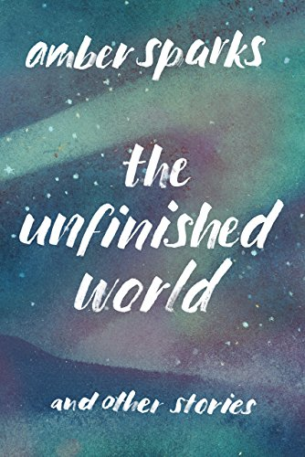 The Unfinished World: And Other - Bodies Shed May These Human We