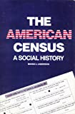 The American Census : A Social History, Anderson, Margo J., 0300040148