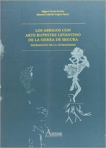 Los abrigos con arte rupestre levantino de la sierra de Segura : patrimonio de la humanidad: 9788482661148: Amazon.com: Books