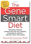 The Gene Smart Diet: The Revolutionary Eating Plan That Will Rewrite Your Genetic Destiny--And Melt Away the Pounds