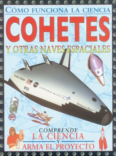 Cohetes y otras naves espaciales (Spanish Edition) (Como Funciona La Ciencia/ How Science Works)