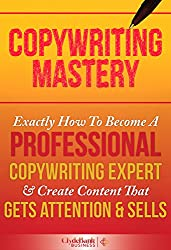 Copywriting Mastery: Exactly How To Become A Professional Copywriting Expert & Create Content That Gets Attention & Sells (Copywriting, Copywriting For Beginners, Copywriting Web) (English Edition)