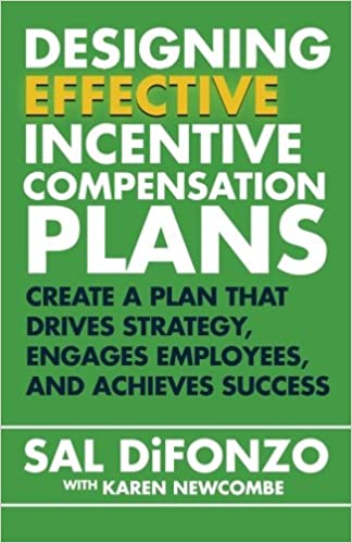 Designing effective incentive compensation plans create a plan designing effective incentive compensation plans create a plan that drives strategy engages employees and achieves success sal difonzo 9781508527725 fandeluxe Choice Image