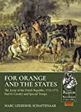 For Orange and the States. Part 2: Cavalry and Special Troops: The Army of the Dutch Republic, 1713-1772 (From Reason To Revolution)