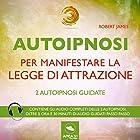 Autoipnosi per manifestare la Legge di Attrazione: 2 autoipnosi guidate | Livre audio Auteur(s) : Robert James Narrateur(s) : Simone Bedetti