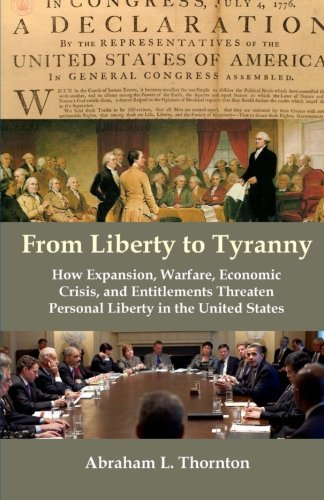 From Liberty to Tyranny: How Expansion, Warfare, Economic Crisis, and Entitlements Threaten Personal Liberty in the United States (Current Economic Crisis In The United States)