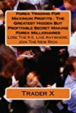 Forex Trading For Maximum Profits : The Greatest Secret Making Forex Millionaires: Lose The 9-5, Live Anywhere, Join The New Rich