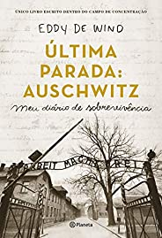Última parada: Auschwitz: Meu diário de sobrevivência