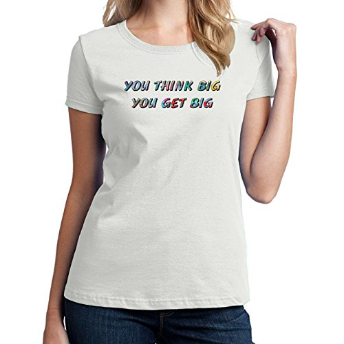 You Think Big You Get Big Design Damen T-Shirt