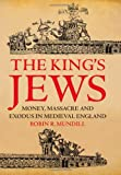 The King's Jews : Money, Massacre and Exodus in Medieval England, Mundill, Robin R., 1847251862