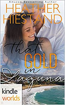 Laguna Beach: That Gold in Laguna (Kindle Worlds Novella) (A Charisma Series Novella, The Ericksons Book 2) by [Hiestand, Heather]