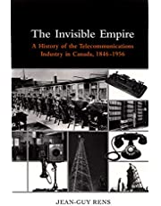 The Invisible Empire: A History of the telecommunications industry in Canada, 1846-1956