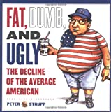 img - for Fat, Dumb, and Ugly: The Decline of the Average American book / textbook / text book