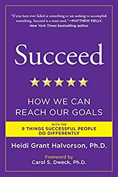 Succeed: How We Can Reach Our Goals by [Halvorson Ph.D., Heidi Grant]