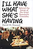 img - for I'll Have What She's Having: Behind the Scenes of the Great Romantic Comedies book / textbook / text book