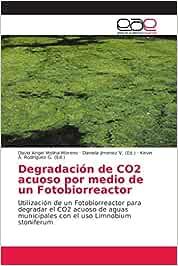 Degradación de CO2 acuoso por medio de un Fotobiorreactor: Utilización de un Fotobiorreactor para degradar el CO2 acuoso de aguas municipales con el uso Limnobium stoniferum