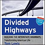 Divided Highways: Building the Interstate Highways, Transforming American Life | Tom Lewis
