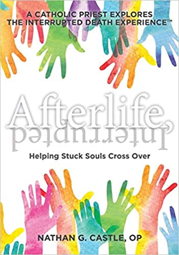afterlife interrupted helping stuck souls cross overa catholic priest explores the interrupted death experience
