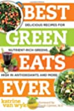 Best Green Eats Ever: Delicious Recipes For Nutrient Rich Leafy Greens High In Antio