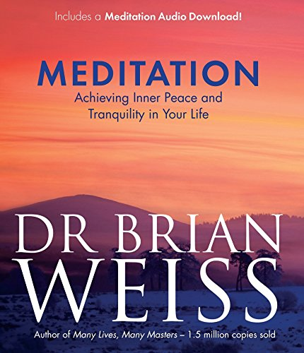 Meditation: Achieving Inner Peace and Tranquility in Your Life by Weiss, Dr. Brian L. (2015) Paperback