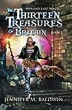 Download The Thirteen Treasures of Britain (Merlin's Last Magic) (Volume 1) in PDF ePUB Free Online