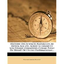 Histoire Des Sciences Naturelles Au Moyen Age: Ou, Albert Le Grand Et Son Epoque Consideres Comme Point de Depart de L'Ecole Experimentale...