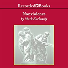 Nonviolence: The History of a Dangerous Idea Audiobook by Mark Kurlansky Narrated by Richard Dreyfuss
