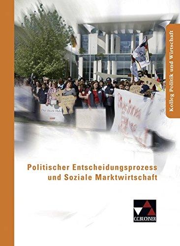 Kolleg Politik und Wirtschaft / Unterrichtswerk für die Oberstufe: Kolleg Politik und Wirtschaft / Politischer Entscheidungsprozess: Unterrichtswerk für die Oberstufe