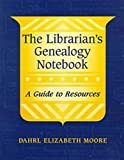The Librarian's Genealogy Notebook: A Guide to Resources (ALA Readers' Advisory)