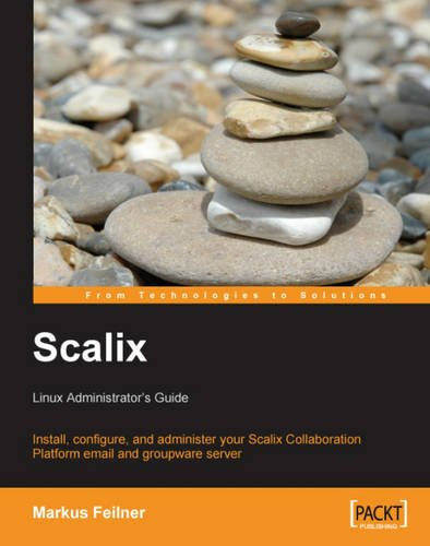 Scalix: Linux Administrator's Guide: Install, configure, and administer your Scalix Collaboration Platform email and gro