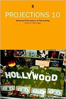 Projections 10: Hollywood Film-makers on Film-making No. 10 paperback / softback Edition by Figgis, Mike published by Faber and Faber (1999)