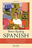 Better Reading Spanish : A Reader and Guide to Improving Your Understanding of Written Spanish, Yates, Jean, 0071391371