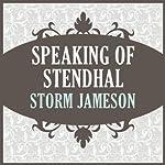 Speaking of Stendhal | Storm Jameson