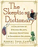 img - for The Skeptic's Dictionary: A Collection of Strange Beliefs, Amusing Deceptions, and Dangerous Delusions book / textbook / text book