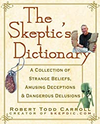 The Skeptic's Dictionary: A Collection of Strange Beliefs, Amusing Deceptions, and Dangerous Delusions (Social Science)
