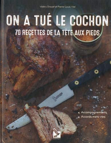 Télécharger On a tué le cochon : 70 recettes de la tête aux pieds () PDF Ebook En Ligne