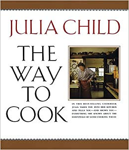 The Way To Cook Julia Child 8601400790267 Books Amazon Ca