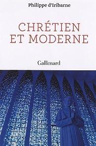 Chrétien et moderne par Philippe d'Iribarne