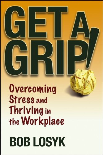 Get a Grip!: Overcoming Stress and Thriving in the Workplace pdf epub