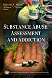 Substance Abuse, Assessment and Addiction, Kristina A. Murati and Allison G. Fischer, 1611229316