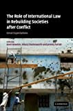 The Role of International Law in Rebuilding Societies after Conflict : Great Expectations, , 1107406641