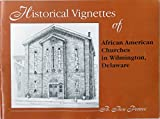img - for Historical vignettes of African American churches in Wilmington, Delaware book / textbook / text book