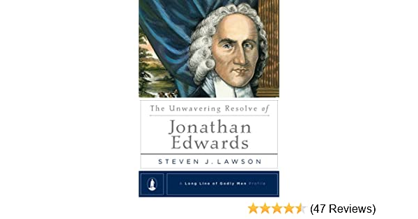 The Unwavering Resolve of Jonathan Edwards (A Long Line of Godly Men Series)