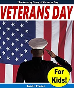 Veterans Day For Kids The Amazing Story Of Veterans Day