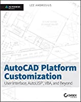 AutoCAD Platform Customization: User Interface, AutoLISP, VBA, and Beyond Front Cover