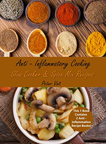 Anti – Inflammatory Cooking: Slow Cooker  &  Spice Mix Recipes by Peter  Voit